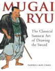 Mugai Ryu: The Classical Japanese Art of Drawing the Sword Cover Image