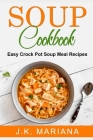 Soup Cookbook: Easy Crock Pot Soup Meal Recipes Cover Image