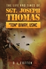 The Life and Times of Sgt. Joseph Thomas Tom Biway, USMC Cover Image