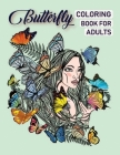 Butterfly Coloring Book For Adults: 50 Amazing Butterfly Coloring Book Pictures For Relaxation - Coloring Book For Adults for Stress Relief, Beautiful Cover Image