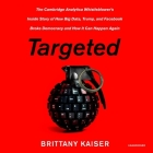 Targeted: The Cambridge Analytica Whistleblower's Inside Story of How Big Data, Trump, and Facebook Broke Democracy and How It C Cover Image