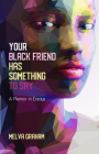 Your Black Friend Has Something to Say: A Memoir in Essays Cover Image