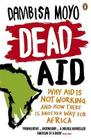 Dead Aid: Why Aid Makes Things Worse and How There Is Another Way for Africa Cover Image