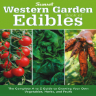 Western Garden Book of Edibles: The Complete A to Z Guide to Growing Your Own Vegetables, Herbs, and Fruits Cover Image