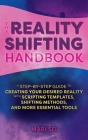 The Reality Shifting Handbook: A Step-by-Step Guide to Creating Your Desired Reality with Scripting Templates, Shifting Methods, and More Essential Tools Cover Image