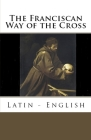 The Franciscan Way of the Cross: Latin - English Cover Image