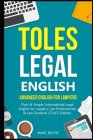 TOLES Legal English: Advanced English for Lawyers, Plain & Simple. International Legal English for Lawyers, Law Professionals & Law Student Cover Image