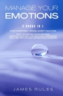 Manage Your Emotions: How to master your feelings. Improve your self-esteem and confidence for a better life and happier relationships. Cover Image