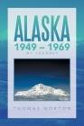 Alaska 1949 - 1969: My Journey Cover Image