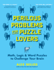 Perilous Problems for Puzzle Lovers: Math, Logic & Word Puzzles to Challenge Your Brain (Alex Bellos Puzzle Books) Cover Image