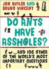 Do Ants Have Assholes?: And 106 of the World's Other Most Important Questions Cover Image