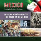 Ancient Land with a Fascinating Past: The History of Mexico (Mexico: Leading the Southern Hemisphere #16) Cover Image