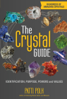 The Crystal Guide: Identification, Purpose, Powers and Values Cover Image