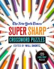 The New York Times Super Sharp Crossword Puzzles: 120 Large-Print Puzzles Cover Image