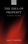 The Idea of Property: Its Meaning and Power (Law) Cover Image