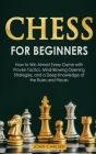 Chess for Beginners: How to Win Almost Every Game with Proven Tactics, Mind-Blowing Opening Strategies, and a Deep Knowledge of the Rules a Cover Image