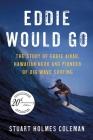 Eddie Would Go: The Story of Eddie Aikau, Hawaiian Hero and Pioneer of Big Wave Surfing Cover Image