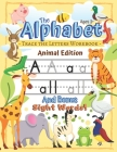 Trace the Alphabet Workbook: Letters of the Alphabet and Sight Words (Animal Edition): Reading and Writing for Grades Pre-K and Kindergarten / Ages Cover Image