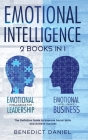 Emotional Intelligence: 2 Books in 1. Emotional Intelligence for Leadership + Emotional Intelligence Business. The Definitive Guide to Improve Cover Image
