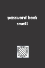 Password Book Small: Password Booklet to Keep Your Usernames, Emails and Password safe, 107 Pages 6x9 inches in Size Cover Image
