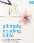 Ultimate Beading Bible: A Complete Reference with Step-By-Step Techniques (C&b Crafts Bible) Cover Image