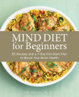 Mind Diet for Beginners: 85 Recipes and a 7-Day Kickstart Plan to Boost Your Brain Health Cover Image