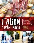 Italian Street Food: Recipes From Italy's Bars and Hidden Laneways Cover Image