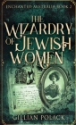 The Wizardry Of Jewish Women Cover Image