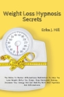 Weight Loss Hypnosis Secrets: The Bible To Master Affirmations Meditation To Help You Lose Weight While You Sleep. Stop Emotional Eating, Increase Y Cover Image