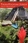 Tales from the Yucatan Jungle: Life in a Mayan Village Cover Image