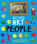 Get Into Art People: Enjoy Great Art--Then Create Your Own! Cover Image