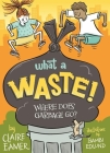 What a Waste: Where Does Garbage Go? Cover Image