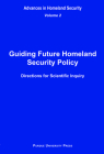 Guiding Future Homeland Security Policy Directions for Scientific Inquiry: Advances in Homeland Security, Vol. 2 Cover Image