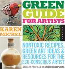 Green Guide for Artists: Nontoxic Recipes, Green Art Ideas, & Resources for the Eco-Conscious Artist Cover Image