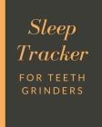 Sleep Tracker For Teeth Grinders: Sleep Apnea Insomnia Notebook - Continuous Positive Airway Pressure Diary - Log Your Sleep Patterns - Restless Leg S Cover Image