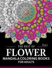 The Best of Flower Mandala Coloring Books for Adults Volume 1: A Stress Management Coloring Book For Adults Cover Image