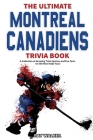 The Ultimate Montreal Canadiens Trivia Book: A Collection of Amazing Trivia Quizzes and Fun Facts for Die-Hard Habs Fans! Cover Image