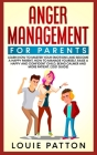 Anger Management for Parents: Learn how to Master your Emotions and Become a Happy Parent. How to Manage Yourself, Raise a Happy and Confident Child Cover Image