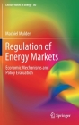 Regulation of Energy Markets: Economic Mechanisms and Policy Evaluation (Lecture Notes in Energy #80) Cover Image