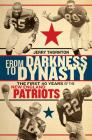 From Darkness to Dynasty: The First 40 Years of the New England Patriots Cover Image