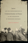 Juries and the Transformation of Criminal Justice in France in the Nineteenth and Twentieth Centuries (Studies in Legal History) Cover Image