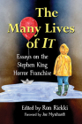 The Many Lives of It: Essays on the Stephen King Horror Franchise Cover Image