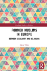 Former Muslims in Europe: Between Secularity and Belonging (Routledge Studies in Religion) Cover Image