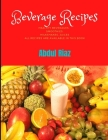 Beverage Recipes: Healthy Beverages, Smoothies, Milkshakes, Juices All recipes are available in this book Cover Image