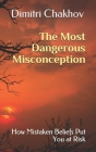 The Most Dangerous Misconception: How Mistaken Beliefs Put You at Risk Cover Image
