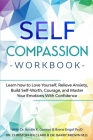 Self-Compassion Workbook: Learn how to Love Yourself, Relieve Anxiety, Build Self-Worth, Courage, and Master Your Emotions With Confidence Cover Image