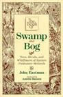 The Book of Swamp & Bog: Trees, Shrubs, and Wildflowers of Eastern Freshwater Wetlands Cover Image