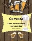 Cerveza Libro para colorear para adultos: Libro para colorear para hombres Libro para colorear divertido para los amantes de la cerveza Regalo increíb Cover Image