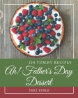 Ah! 150 Yummy Father's Day Dessert Recipes: Start a New Cooking Chapter with Yummy Father's Day Dessert Cookbook! Cover Image