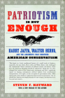 Patriotism Is Not Enough: Harry Jaffa, Walter Berns, and the Arguments That Redefined American Conservatism Cover Image